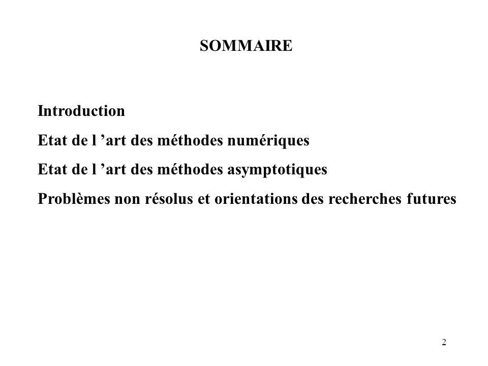 2 SOMMAIRE Introduction Etat de l 'art des méthodes numériques Etat de l 'art des méthodes asymptotiques Problèmes non résolus et orientations des recherches futures
