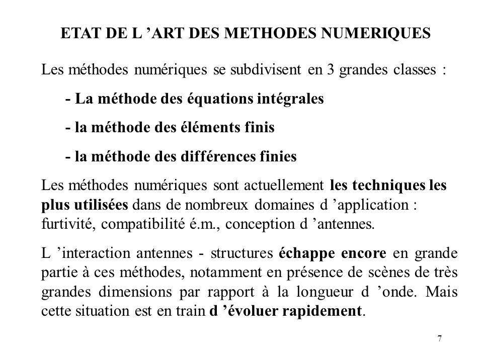 7 ETAT DE L 'ART DES METHODES NUMERIQUES Les méthodes numériques se subdivisent en 3 grandes classes : - La méthode des équations intégrales - la méth