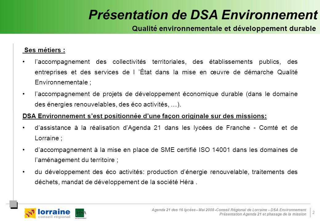 Agenda 21 des 16 lycées - Mai 2008 -Conseil Régional de Lorraine - DSA Environnement Présentation Agenda 21 et phasage de la mission 2 Présentation de