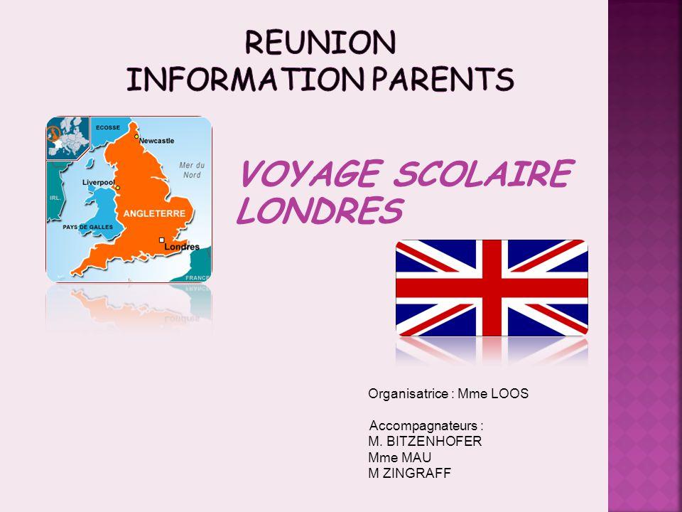 Organisatrice : Mme LOOS Accompagnateurs : M. BITZENHOFER Mme MAU M ZINGRAFF VOYAGE SCOLAIRE LONDRES