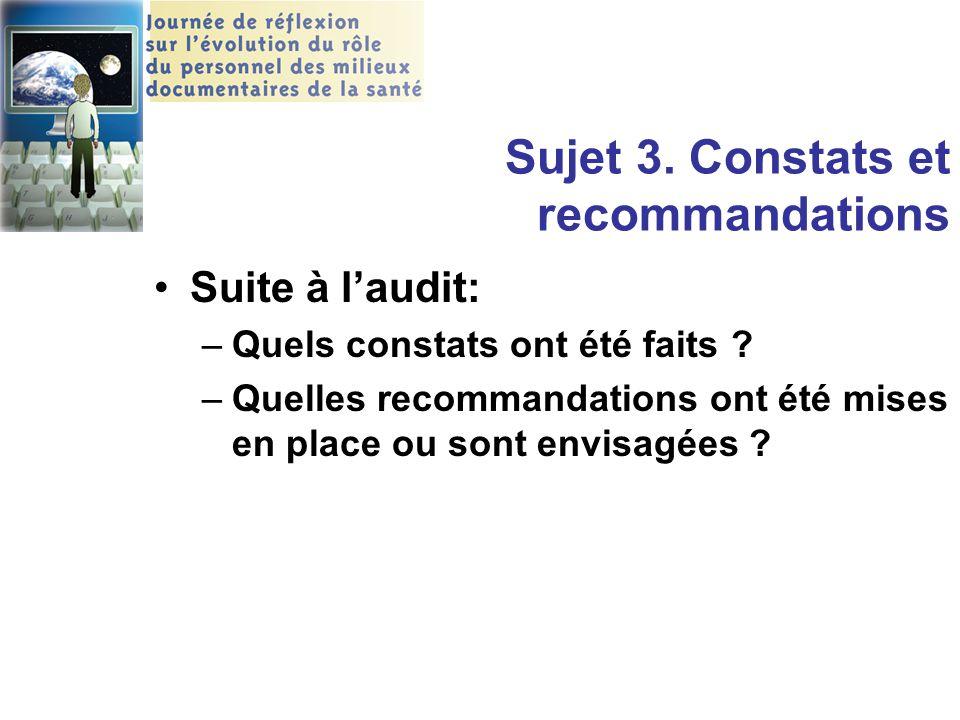 Sujet 3. Constats et recommandations Suite à l'audit: –Quels constats ont été faits ? –Quelles recommandations ont été mises en place ou sont envisagé