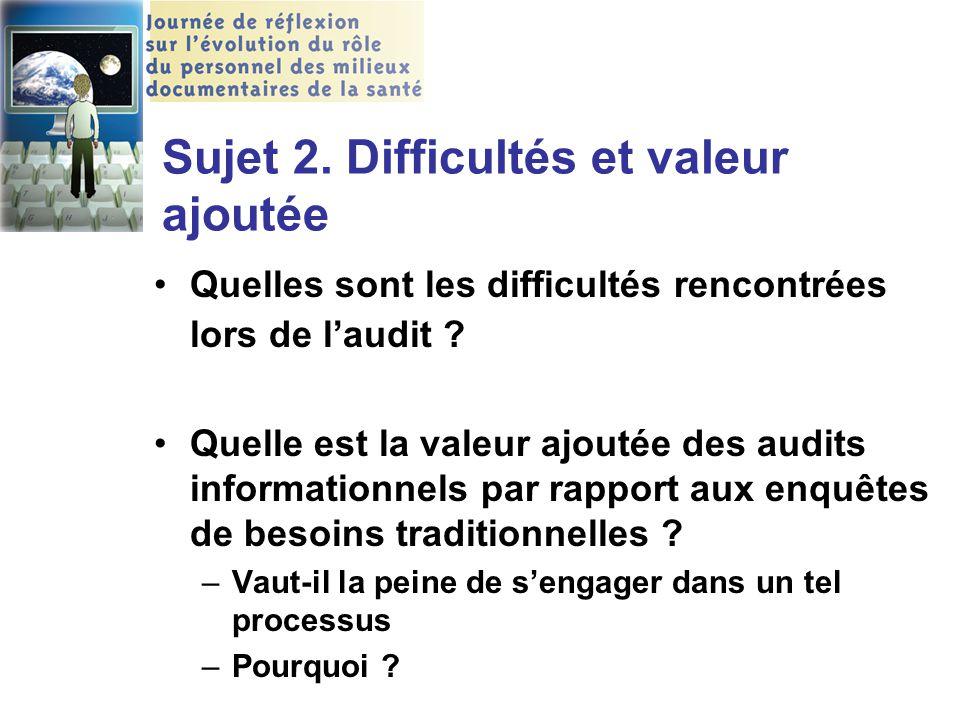 Sujet 2. Difficultés et valeur ajoutée Quelles sont les difficultés rencontrées lors de l'audit ? Quelle est la valeur ajoutée des audits informationn