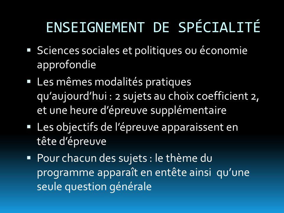  Sciences sociales et politiques ou économie approfondie  Les mêmes modalités pratiques qu'aujourd'hui : 2 sujets au choix coefficient 2, et une heu