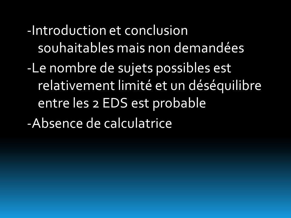 -Introduction et conclusion souhaitables mais non demandées -Le nombre de sujets possibles est relativement limité et un déséquilibre entre les 2 EDS