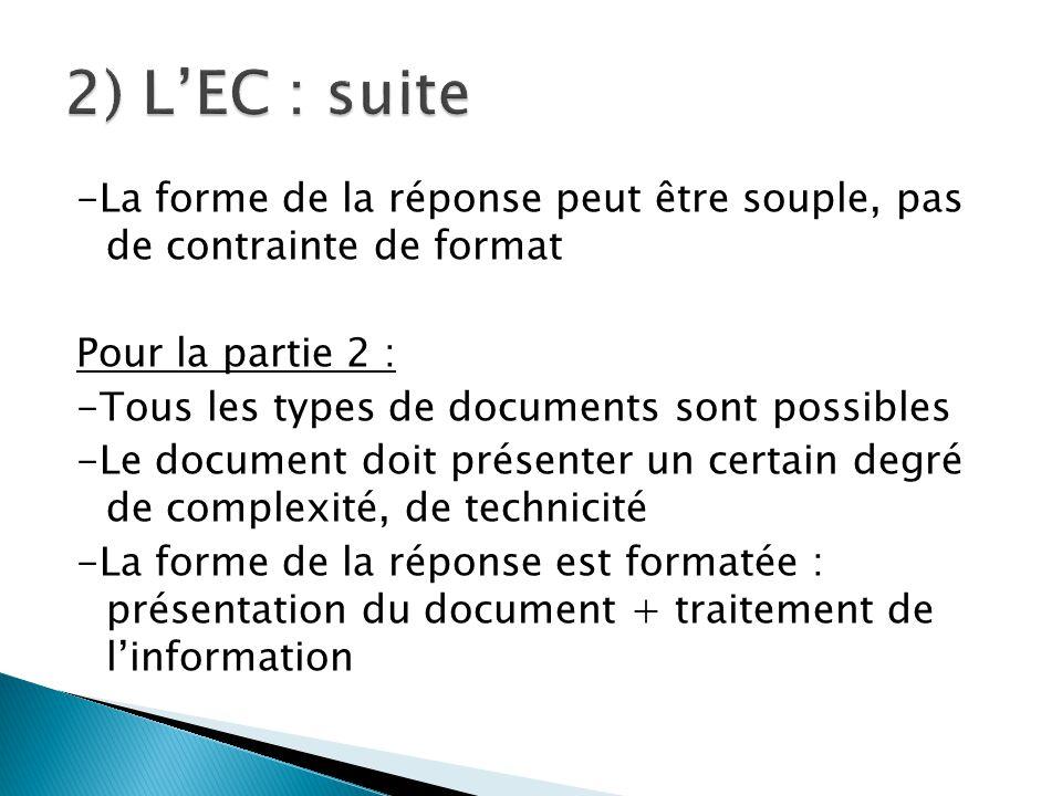 -La forme de la réponse peut être souple, pas de contrainte de format Pour la partie 2 : -Tous les types de documents sont possibles -Le document doit présenter un certain degré de complexité, de technicité -La forme de la réponse est formatée : présentation du document + traitement de l'information