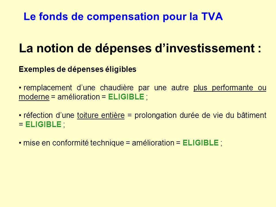 Le fonds de compensation pour la TVA La notion de dépenses d'investissement : Exemples de dépenses éligibles remplacement d'une chaudière par une autr