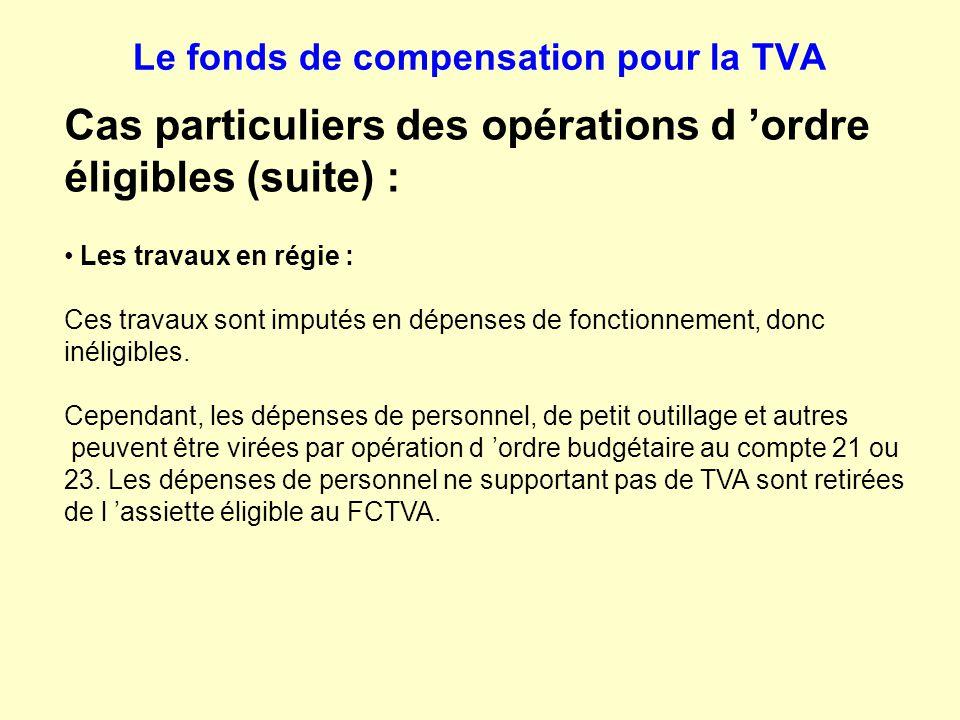 Le fonds de compensation pour la TVA Cas particuliers des opérations d 'ordre éligibles (suite) : Les travaux en régie : Ces travaux sont imputés en d