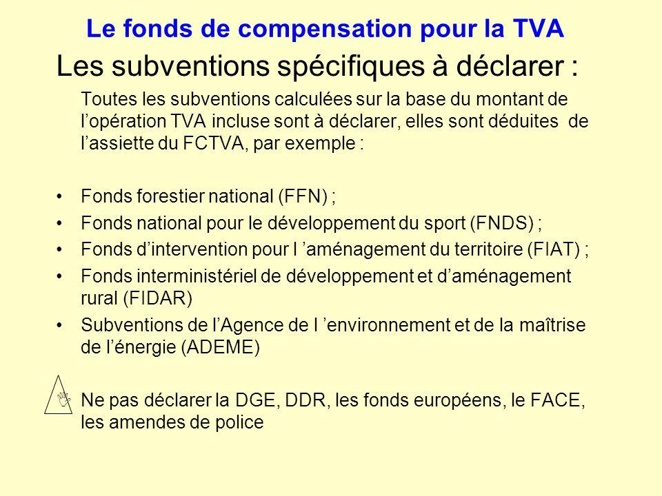 Le fonds de compensation pour la TVA Les subventions spécifiques à déclarer : Toutes les subventions calculées sur la base du montant de l'opération T