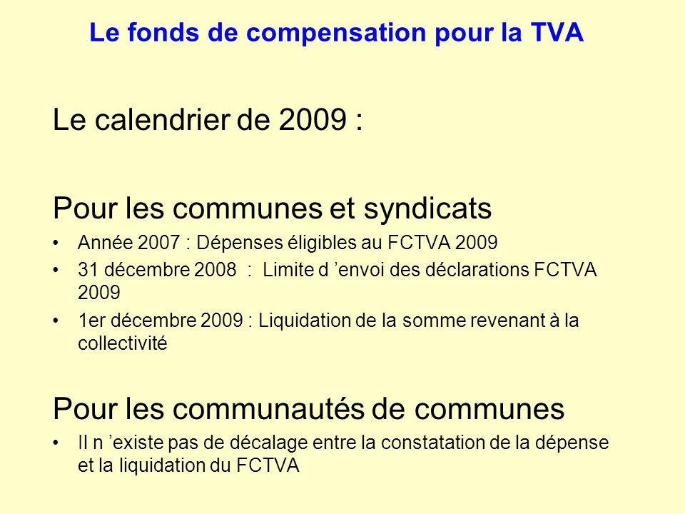Le fonds de compensation pour la TVA Le calendrier de 2009 : Pour les communes et syndicats Année 2007 : Dépenses éligibles au FCTVA 2009 31 décembre