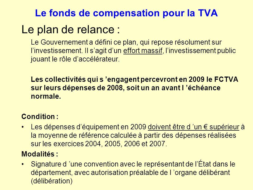 Le fonds de compensation pour la TVA Le plan de relance : Le Gouvernement a défini ce plan, qui repose résolument sur l'investissement. Il s'agit d'un