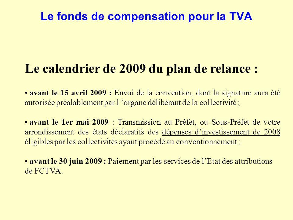 Le fonds de compensation pour la TVA Le calendrier de 2009 du plan de relance : avant le 15 avril 2009 : Envoi de la convention, dont la signature aur