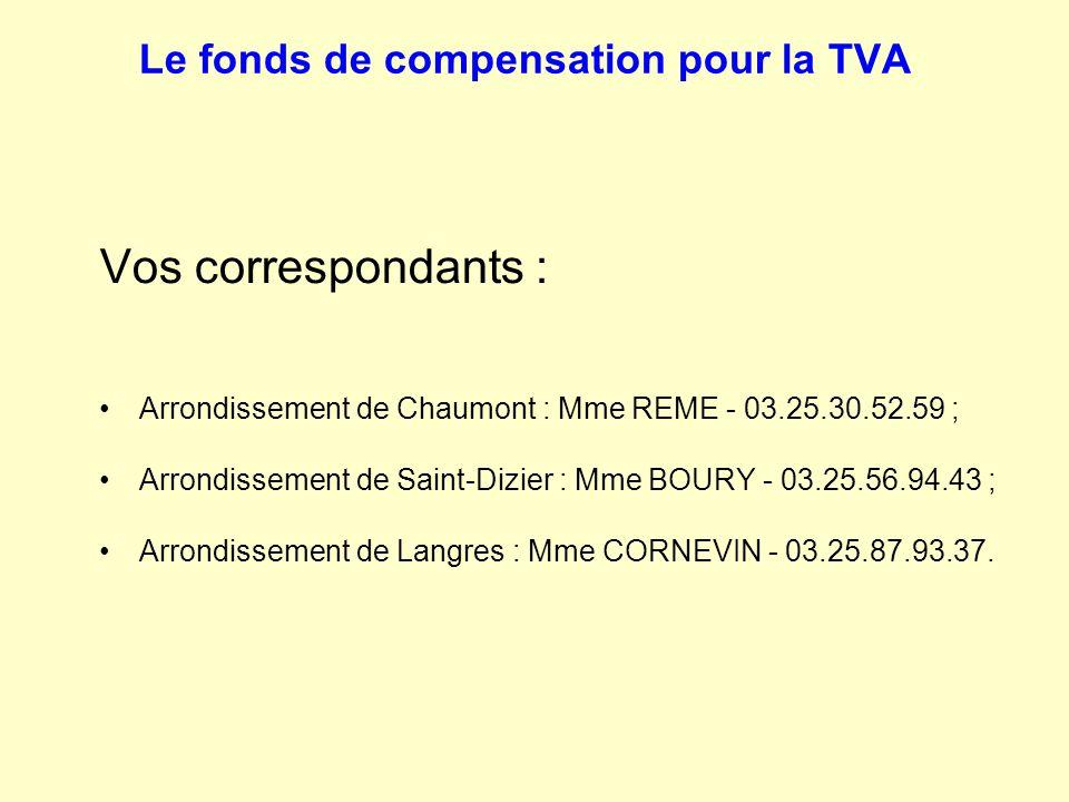 Le fonds de compensation pour la TVA Vos correspondants : Arrondissement de Chaumont : Mme REME - 03.25.30.52.59 ; Arrondissement de Saint-Dizier : Mm