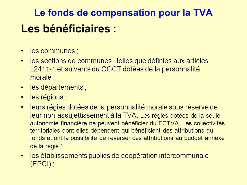 Le fonds de compensation pour la TVA Les bénéficiaires : les communes ; les sections de communes, telles que définies aux articles L2411-1 et suivants