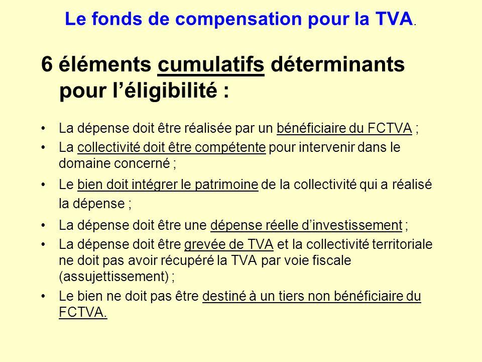 Le fonds de compensation pour la TVA. 6 éléments cumulatifs déterminants pour l'éligibilité : La dépense doit être réalisée par un bénéficiaire du FCT