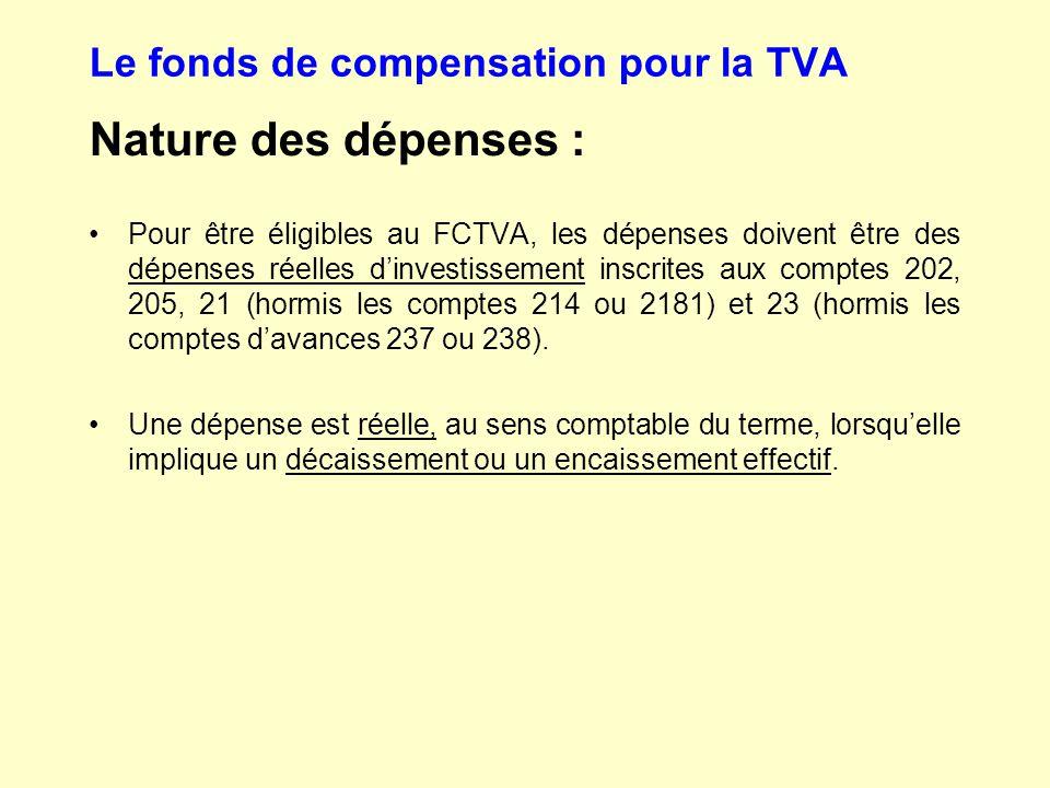 Le fonds de compensation pour la TVA Nature des dépenses : Pour être éligibles au FCTVA, les dépenses doivent être des dépenses réelles d'investisseme