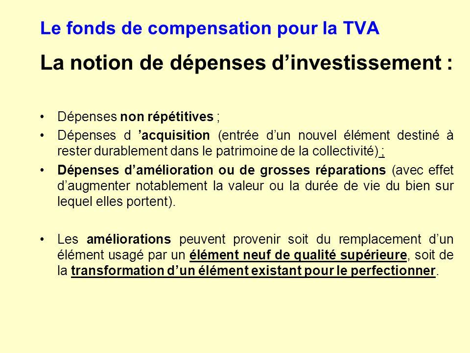 Le fonds de compensation pour la TVA La notion de dépenses d'investissement : Dépenses non répétitives ; Dépenses d 'acquisition (entrée d'un nouvel é