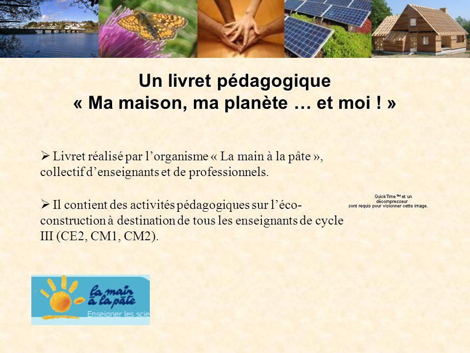 Un livret pédagogique « Ma maison, ma planète … et moi ! »  Livret réalisé par l'organisme « La main à la pâte », collectif d'enseignants et de profe