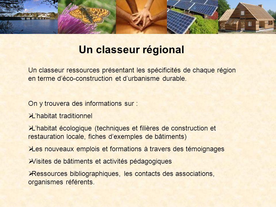 Un classeur régional Un classeur ressources présentant les spécificités de chaque région en terme d'éco-construction et d'urbanisme durable. On y trou