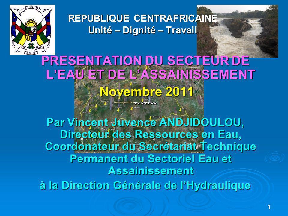 REPUBLIQUE CENTRAFRICAINE Unité – Dignité – Travail PRESENTATION DU SECTEUR DE L'EAU ET DE L'ASSAINISSEMENT Novembre 2011 Novembre 2011******* Par Vin