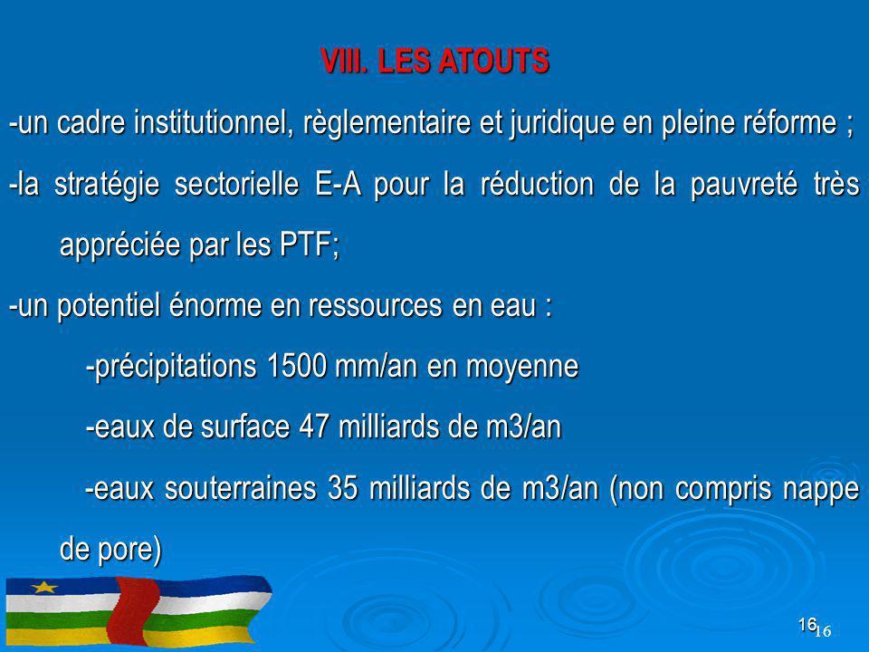 VIII. LES ATOUTS -un cadre institutionnel, règlementaire et juridique en pleine réforme ; -la stratégie sectorielle E-A pour la réduction de la pauvre