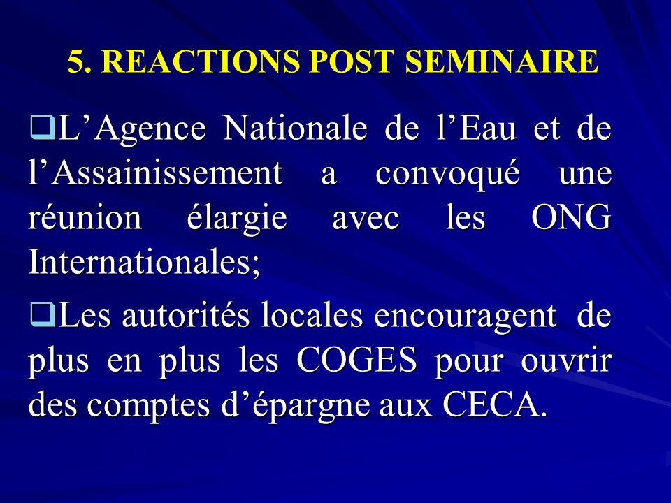 5. REACTIONS POST SEMINAIRE  L'Agence Nationale de l'Eau et de l'Assainissement a convoqué une réunion élargie avec les ONG Internationales;  Les au