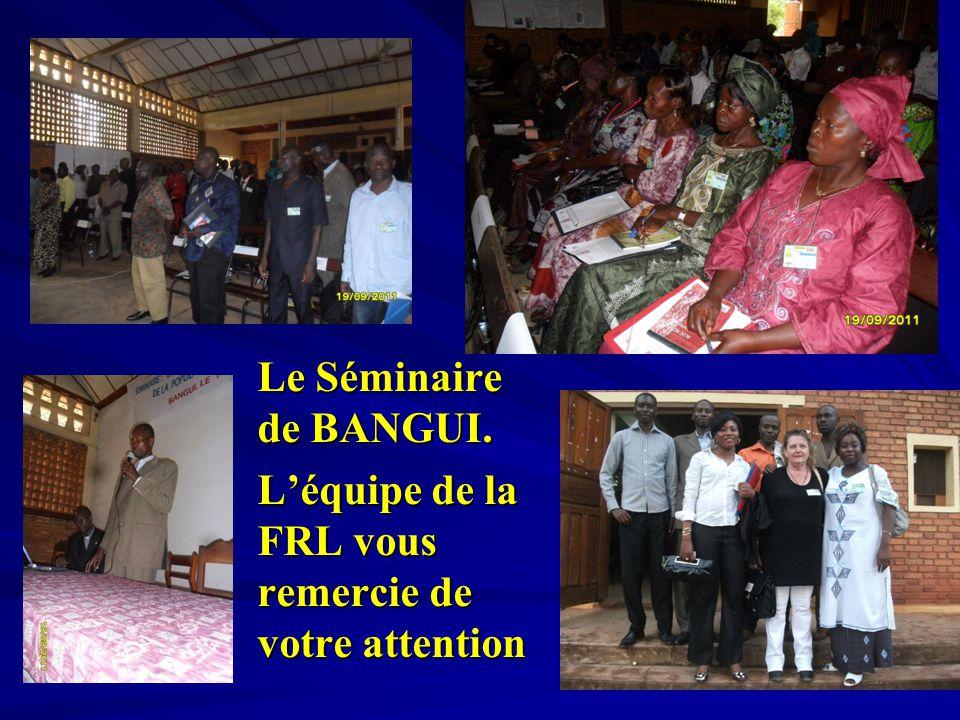 Le Séminaire de BANGUI. L'équipe de la FRL vous remercie de votre attention