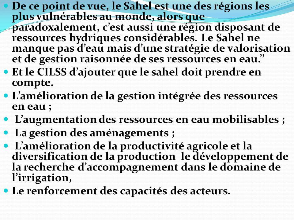 De ce point de vue, le Sahel est une des régions les plus vulnérables au monde, alors que paradoxalement, c'est aussi une région disposant de ressourc