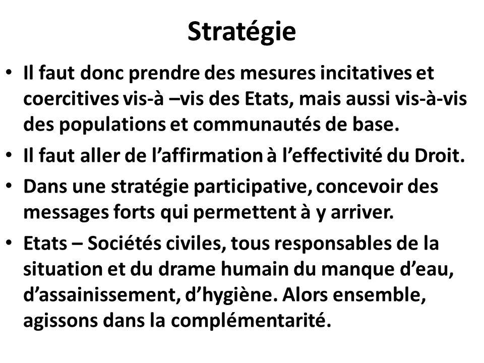 Stratégie Il faut donc prendre des mesures incitatives et coercitives vis-à –vis des Etats, mais aussi vis-à-vis des populations et communautés de base.
