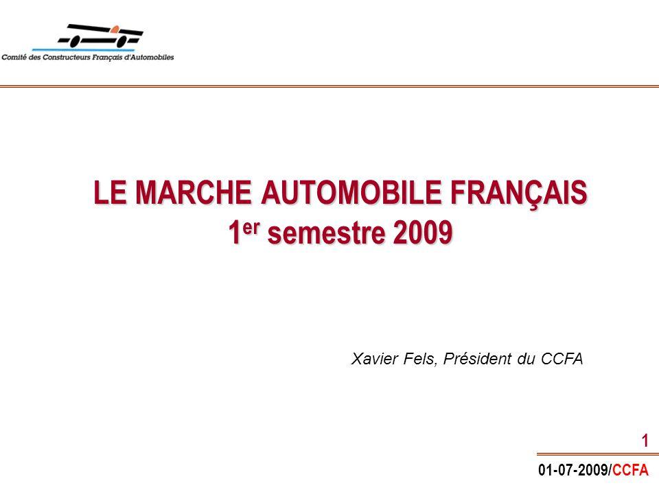 01-07-2009/CCFA 1 LE MARCHE AUTOMOBILE FRANÇAIS 1 er semestre 2009 Xavier Fels, Président du CCFA