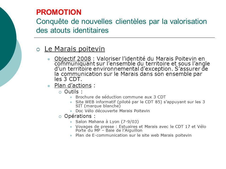 PROMOTION Conquête de nouvelles clientèles par la valorisation des atouts identitaires  Le Marais poitevin Objectif 2008 : Valoriser l'identité du Marais Poitevin en communiquant sur l'ensemble du territoire et sous l'angle d'un territoire environnemental d'exception.