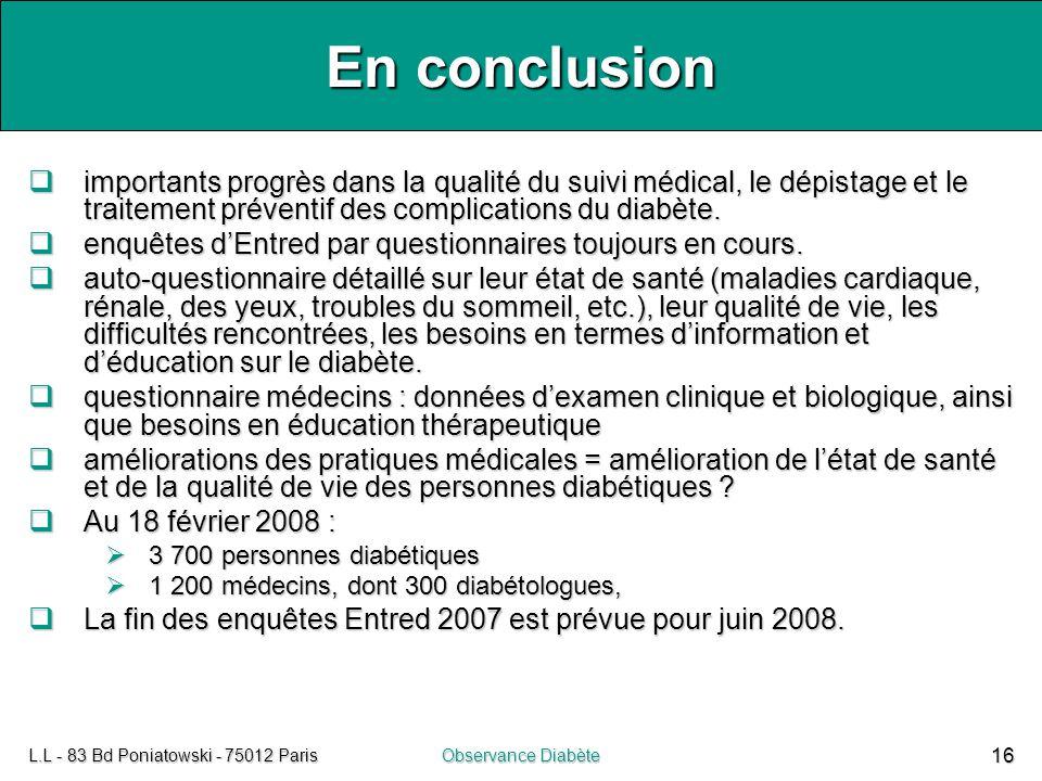 L.L - 83 Bd Poniatowski - 75012 ParisObservance Diabète 16 En conclusion  importants progrès dans la qualité du suivi médical, le dépistage et le tra