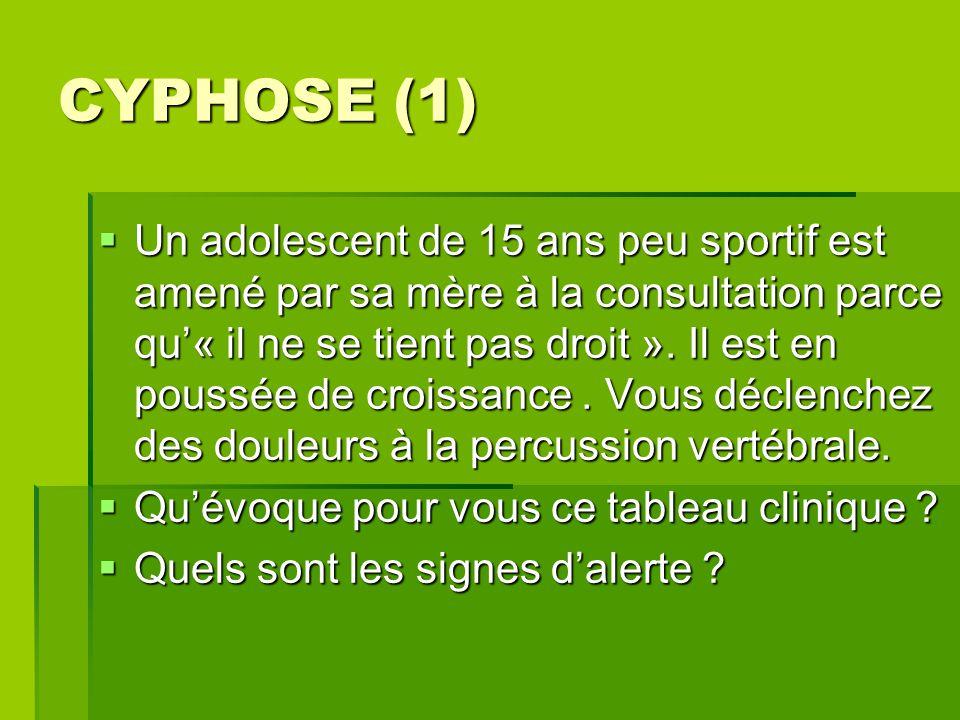 CYPHOSE (1)  Un adolescent de 15 ans peu sportif est amené par sa mère à la consultation parce qu'« il ne se tient pas droit ». Il est en poussée de