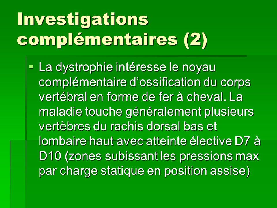 Investigations complémentaires (2)  La dystrophie intéresse le noyau complémentaire d'ossification du corps vertébral en forme de fer à cheval. La ma