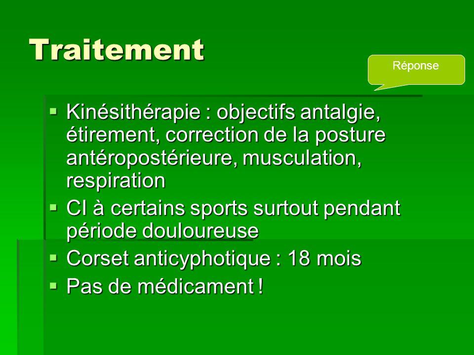 Traitement  Kinésithérapie : objectifs antalgie, étirement, correction de la posture antéropostérieure, musculation, respiration  CI à certains spor
