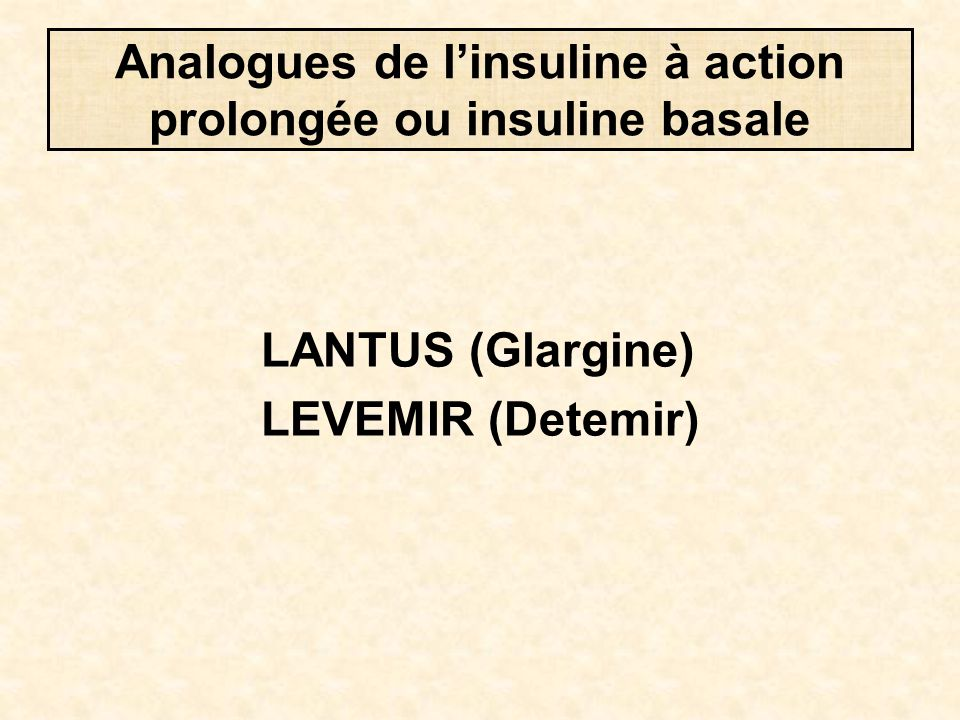 Analogues de l'insuline à action prolongée ou insuline basale LANTUS (Glargine) LEVEMIR (Detemir)