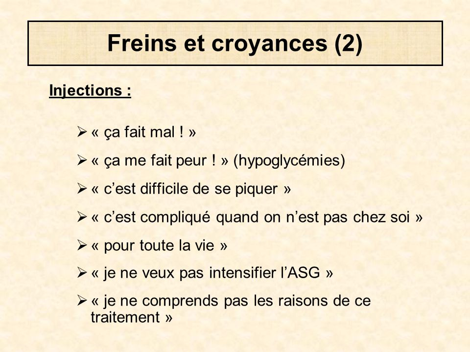 Freins et croyances (2) Injections :  « ça fait mal ! »  « ça me fait peur ! » (hypoglycémies)  « c'est difficile de se piquer »  « c'est compliqu