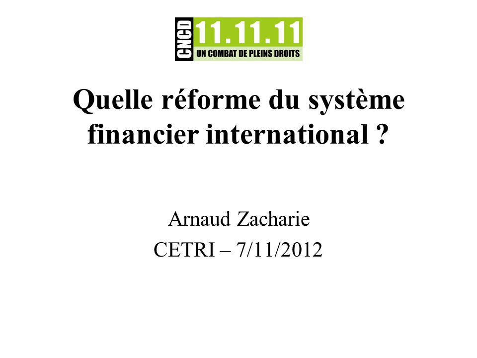 Quelle réforme du système financier international Arnaud Zacharie CETRI – 7/11/2012