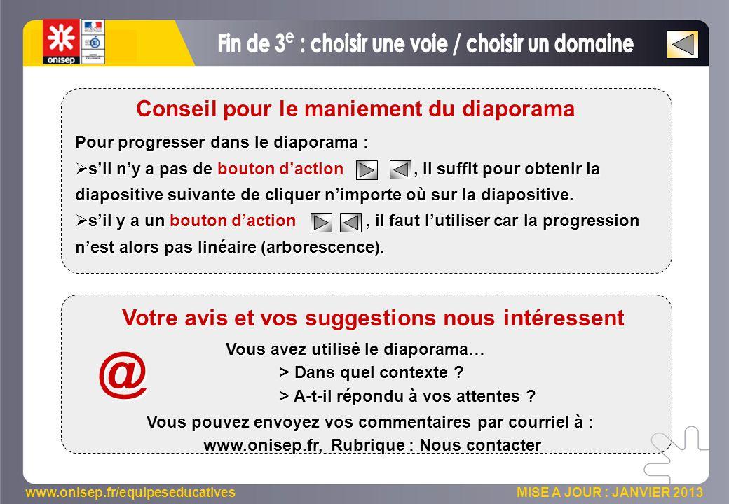 www.onisep.fr/equipeseducatives MISE A JOUR : JANVIER 2013 Pour progresser dans le diaporama :  s'il n'y a pas de bouton d'action, il suffit pour obtenir la diapositive suivante de cliquer n'importe où sur la diapositive.