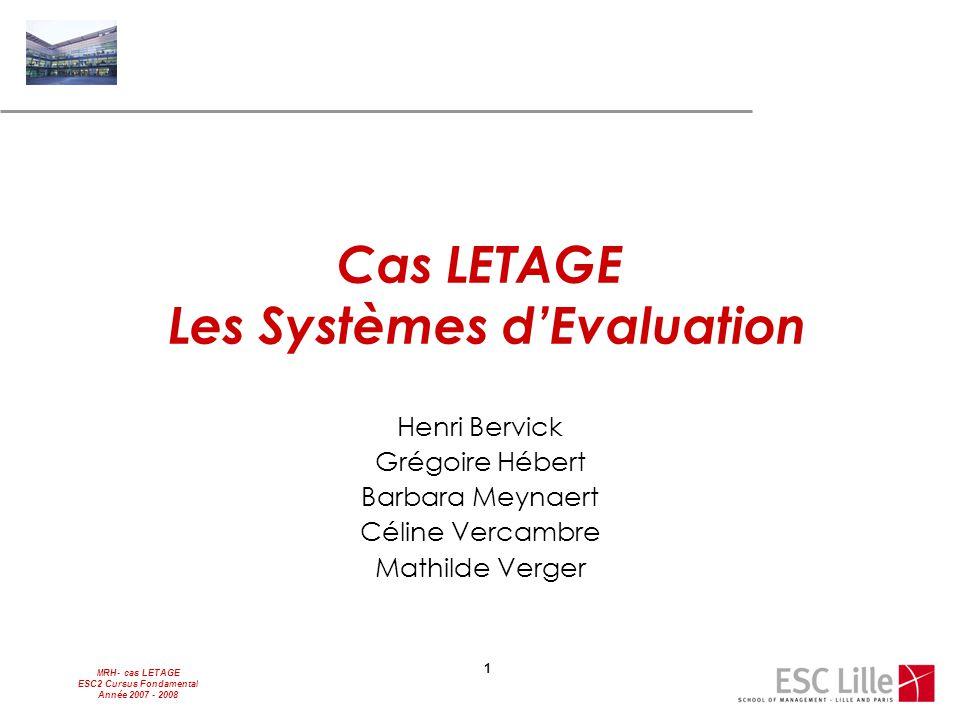 MRH- cas LETAGE ESC2 Cursus Fondamental Année 2007 - 2008 1 Cas LETAGE Les Systèmes d'Evaluation Henri Bervick Grégoire Hébert Barbara Meynaert Céline