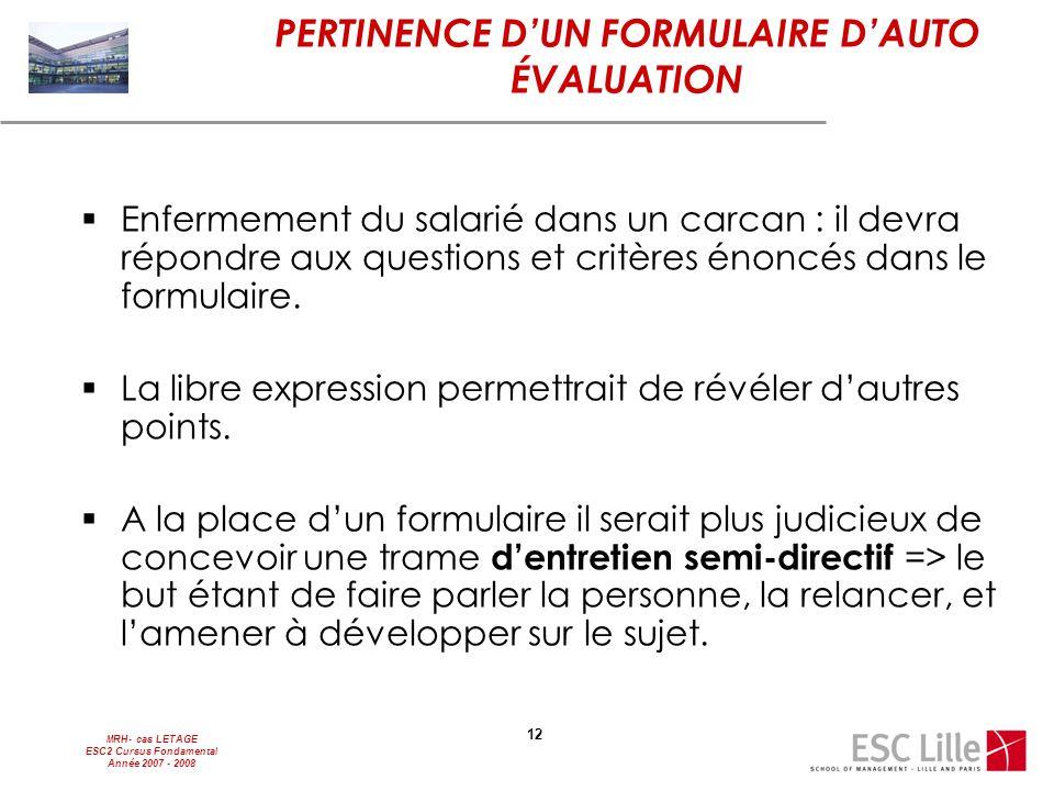 MRH- cas LETAGE ESC2 Cursus Fondamental Année 2007 - 2008 12 PERTINENCE D'UN FORMULAIRE D'AUTO ÉVALUATION  Enfermement du salarié dans un carcan : il