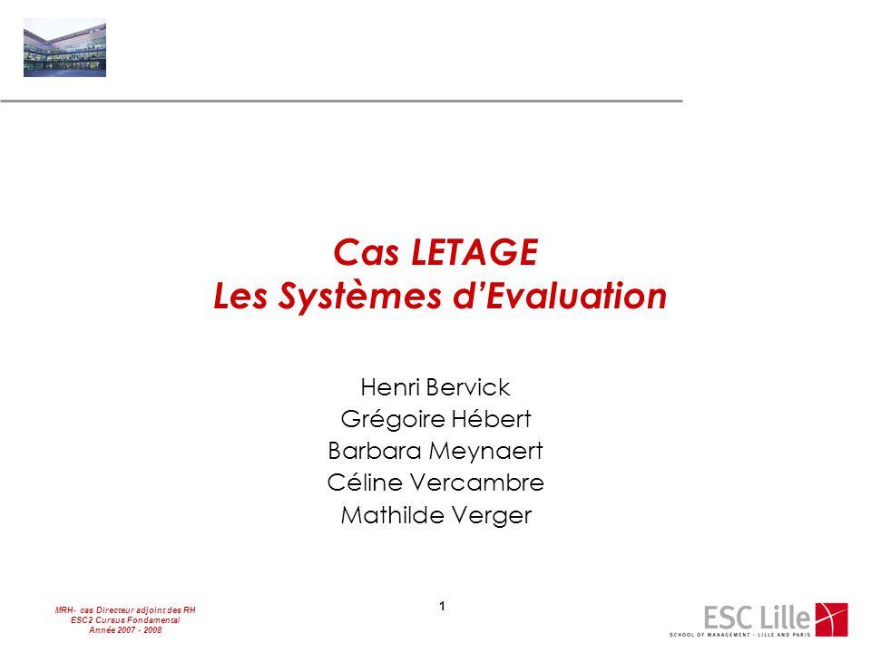 MRH- cas Directeur adjoint des RH ESC2 Cursus Fondamental Année 2007 - 2008 1 Cas LETAGE Les Systèmes d'Evaluation Henri Bervick Grégoire Hébert Barba