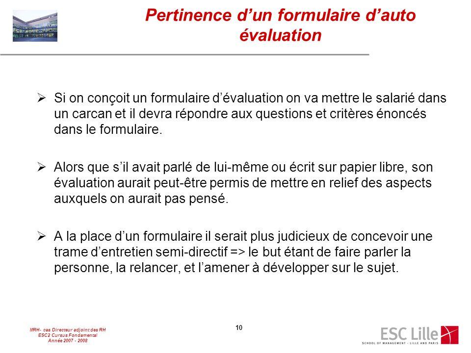 MRH- cas Directeur adjoint des RH ESC2 Cursus Fondamental Année 2007 - 2008 10 Pertinence d'un formulaire d'auto évaluation  Si on conçoit un formula