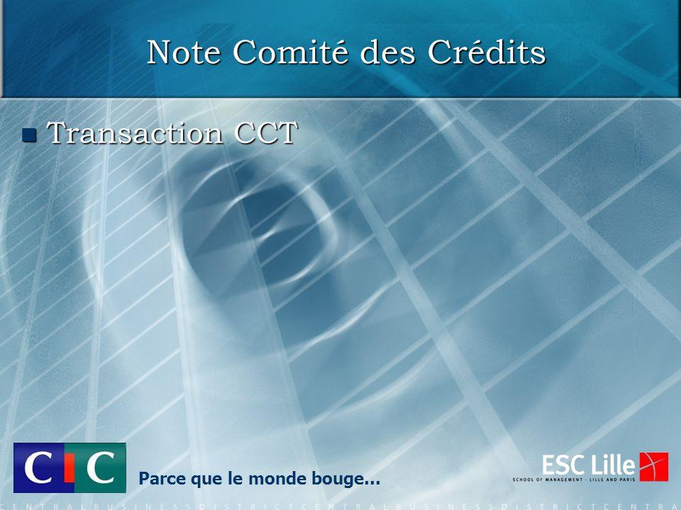Note Comité des Crédits Transaction CCT Transaction CCT Parce que le monde bouge…