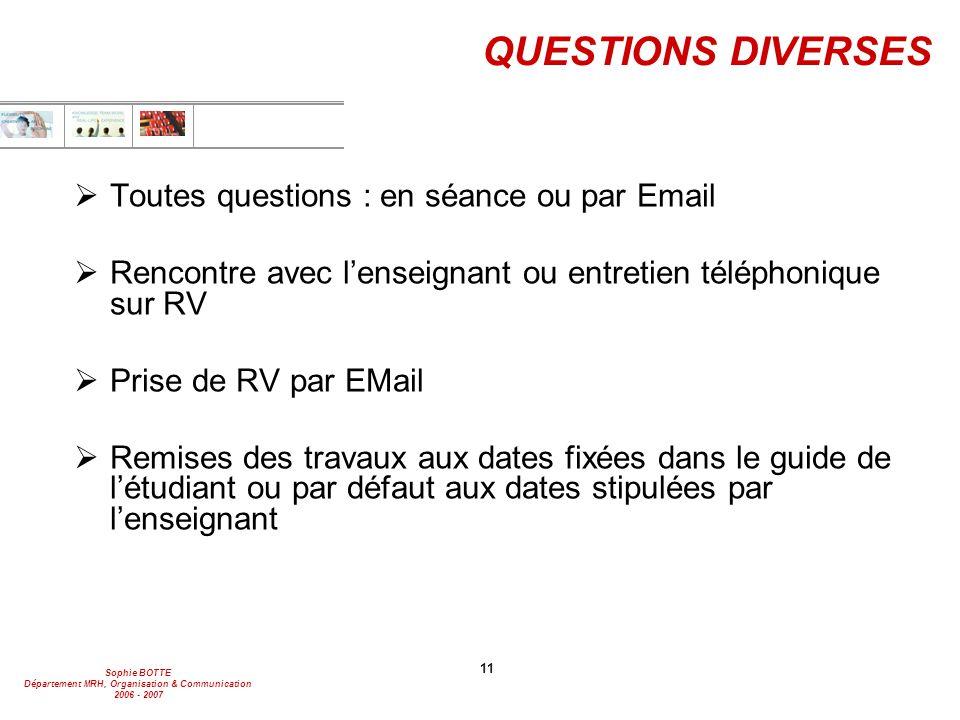 Sophie BOTTE Département MRH, Organisation & Communication 2006 - 2007 11 QUESTIONS DIVERSES  Toutes questions : en séance ou par Email  Rencontre a