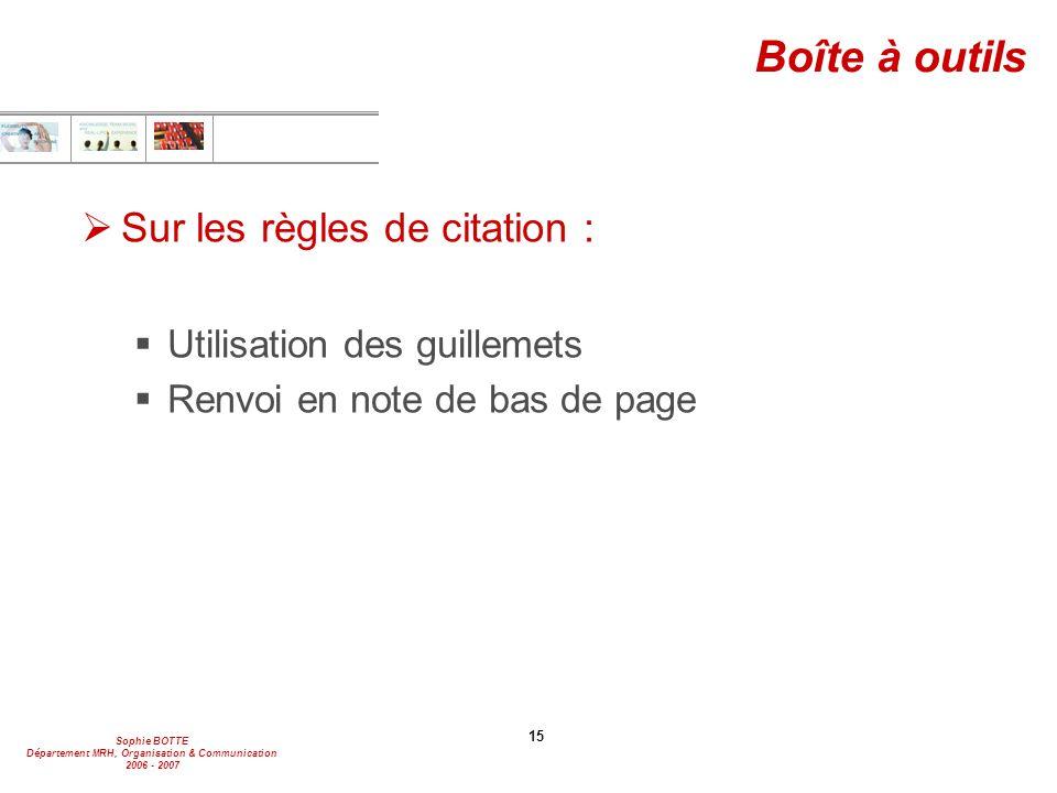 Sophie BOTTE Département MRH, Organisation & Communication 2006 - 2007 15 Boîte à outils  Sur les règles de citation :  Utilisation des guillemets 