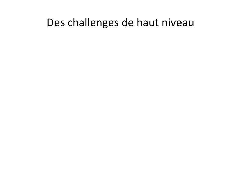 Des challenges de haut niveau