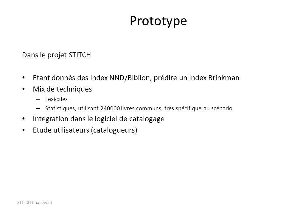STITCH final event Prototype Dans le projet STITCH Etant donnés des index NND/Biblion, prédire un index Brinkman Mix de techniques – Lexicales – Stati
