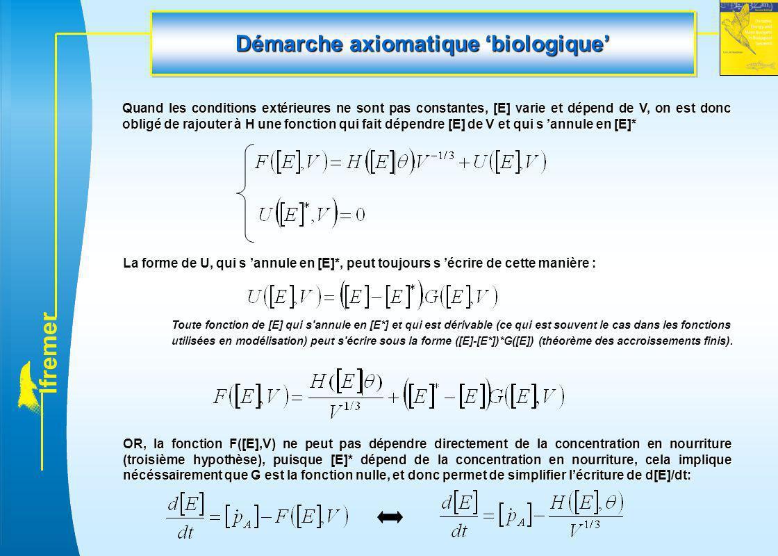 l f r e m e r Démarche axiomatique 'biologique' Quand les conditions extérieures ne sont pas constantes, [E] varie et dépend de V, on est donc obligé