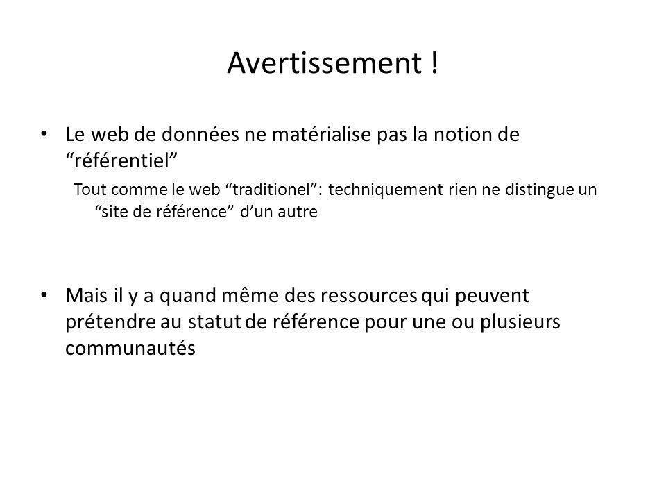 """Avertissement ! Le web de données ne matérialise pas la notion de """"référentiel"""" Tout comme le web """"traditionel"""": techniquement rien ne distingue un """"s"""