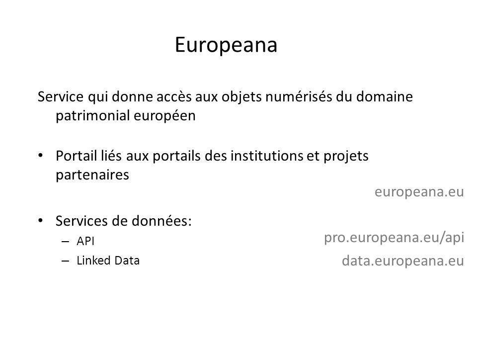 Europeana Service qui donne accès aux objets numérisés du domaine patrimonial européen Portail liés aux portails des institutions et projets partenair